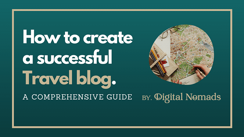 How to create a successful travel blog - Guide by digital nomads